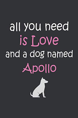 All you need is love and a dog named Apollo Notebook | great gift for The Perfect .. Apollo dog owner: Lined Notebook / Journal Gift, 120 Pages, 6x9, Soft Cover, Matte Finish