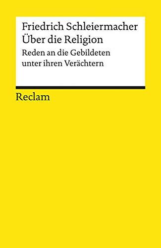 Über die Religion: Reden an die Gebildeten unter ihren Verächtern (Reclams Universal-Bibliothek)