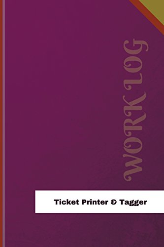 Ticket Printer & Tagger Work Log: Work Journal, Work Diary, Log - 126 pages, 6 x 9 inches