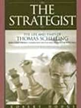 The Strategist: The Life and Times of Thomas Schelling – How a Game Theorist Understood the Cold War and Won the Nobel Prize