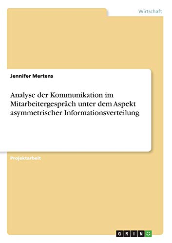 Analyse der Kommunikation im Mitarbeitergespräch unter dem Aspekt asymmetrischer Informationsverteilung