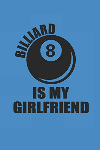 BILLIARD IS MY GIRLFRIEND: NOTEBOOK Billard Notizbuch Pool Journal 6x9 lined