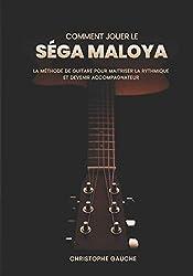Comment jouer le Séga Maloya: La méthode de guitare pour maitriser la rythmique et devenir accompagnateur | Avec Guide Audio | (French Edition)