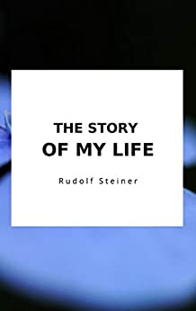 The Story of my life by [Rudolf Steiner]