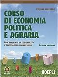 Corso di economia politica e agraria. Con elementi di contabilità e matematica finanziaria. Per gli ...