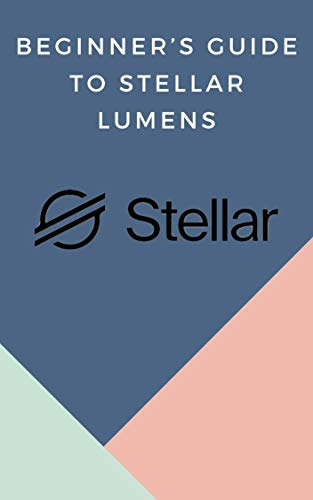Beginner's Guide to Stellar Lumens: (crypto, cryptocurrency, forex, trading, bitcoin, invest, earn money online, invest, ethereum, token, blockchain) (English Edition)