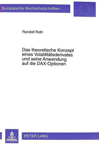 Das theoretische Konzept eines Volatilitätsderivates und seine Anwendung auf die DAX-Optionen (Europäische Hochschulschriften / European University ... / Série 5: Sciences économiques, Band 2501)
