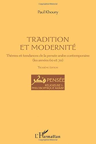 Tradition et modernité: Thèmes et tendances de la pensée arabe contemporaine (les années 60 et 70) - Troisième édition