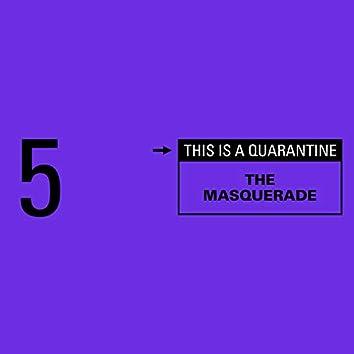 The Masquerade (This Is a Quarantine)