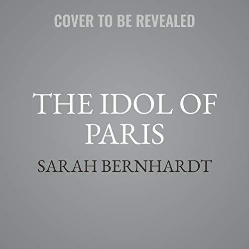 The Idol of Paris Audiobook By Sarah Bernhardt cover art