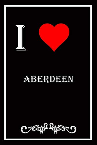 I Love Aberdeen: Blank Lined Journal Notebook, Funny Aberdeen Notebook,I heart Aberdeen...