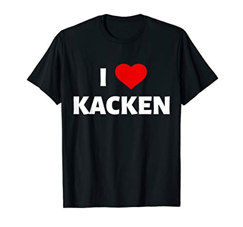 I love Kacken Ich liebe Kacken Alkohol Bier Party Geschenk T-Shirt