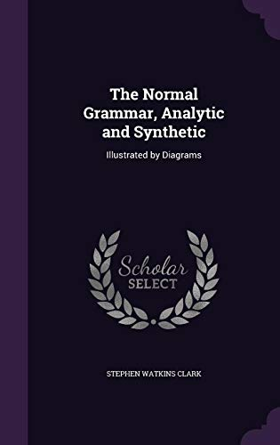The Normal Grammar, Analytic and Synthetic: Illustrated by Diagrams
