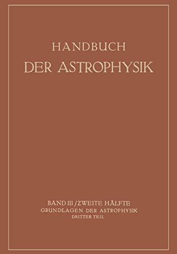 Handbuch der Astrophysik: Band III / Zweite Hälfte Grundlagen der Astrophysik Dritter Teil