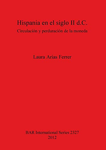 Hispania en el siglo II d.C.: Circulación y perduración de la moneda (BAR International Series)