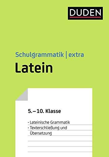 Duden Schulgrammatik extra - Latein: Lateinische Grammatik - Texterschließung und Übersetzung (5.-10. Klasse): Lateinische Grammatik - ... (5.-10. Klasse) (Duden - Schulwissen extra)