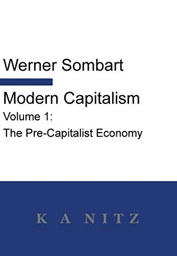 Modern Capitalism - Volume 1: The Pre-Capitalist Economy: A systematic historical depiction of Pan-European economic life from its origins to the pr: ... life from its origins to the present day