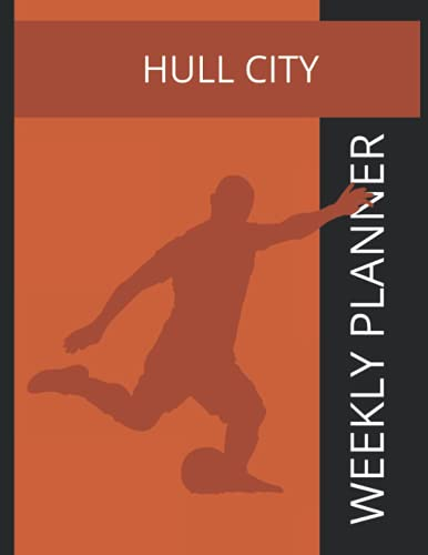 Hull City: Hull City FC Weekly Planner, Hull City Football Club Notebook, Hull City FC Diary