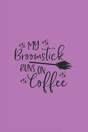 my broomstick runs on Coffee: Reindeer Names Journal Notebook 6x9 inch,100 Page Gift for :young girl friend ghost boys student dad daughter teacher ... husband girlfriend And for everyone you love