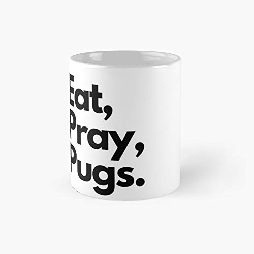 Eat Pray Pugs Classic Mug - Unique Gift Ideas For Her From Daughter Or Son Cool Novelty Cups 11 Oz.