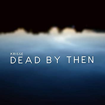 Dead by Then
