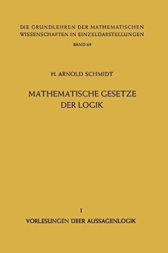 Mathematische Gesetze der Logik I: Vorlesungen über Aussagenlogik (Grundlehren der mathematischen Wissenschaften, 69, Band 69)