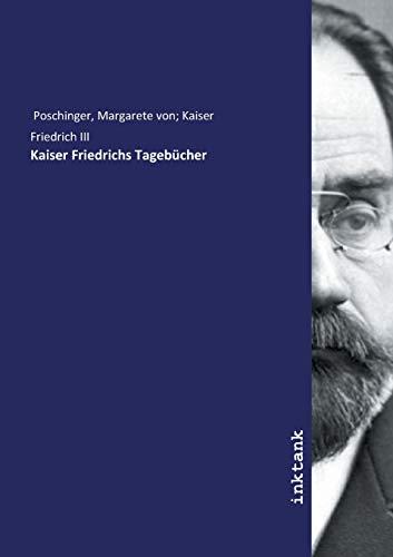 Poschinger, M: Kaiser Friedrichs Tagebücher