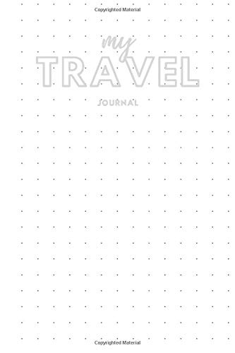 My Travel Journal - Dot Grid Journal Notebook: ........ | Bullet Planner Book | Dotted Grid | 6 x 9in 150 Page (Gone Dotty Paper Press)