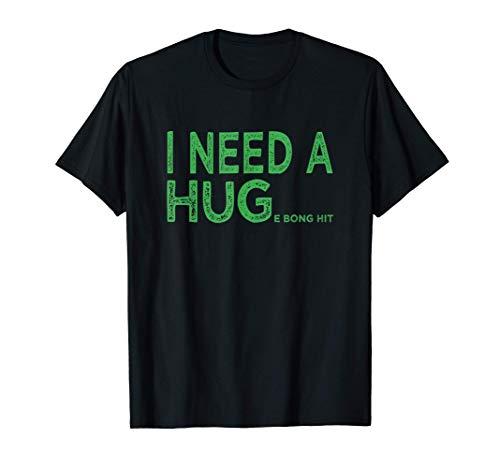 I Need A HUGe bong hit Funny Weed Joke T-Shirt T-Shirt