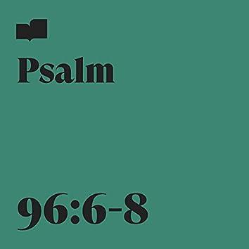 Psalm 96:6-8