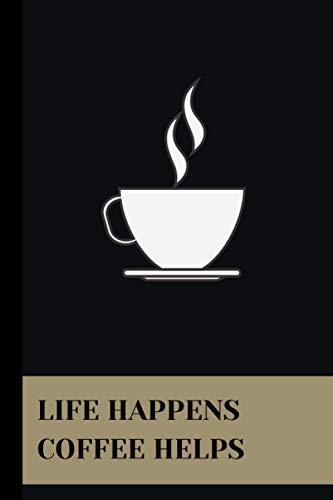 LIFE HAPPENS COFFEE HELPS: 6