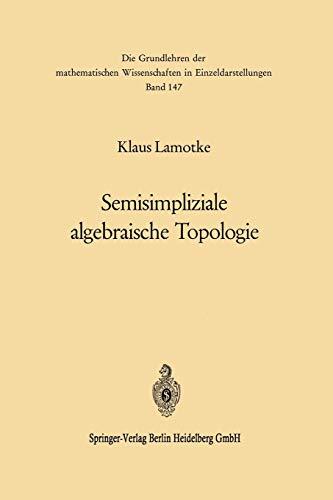 Semisimpliziale Algebraische Topologie (Grundlehren der mathematischen Wissenschaften, 147, Band 147)