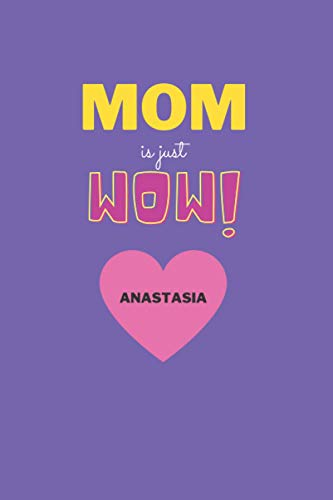 Mom is just wow ! I love you Mom ,notebook journal: softcover , cute design with a Pink hart: Notebook gift for ANASTASIA mom