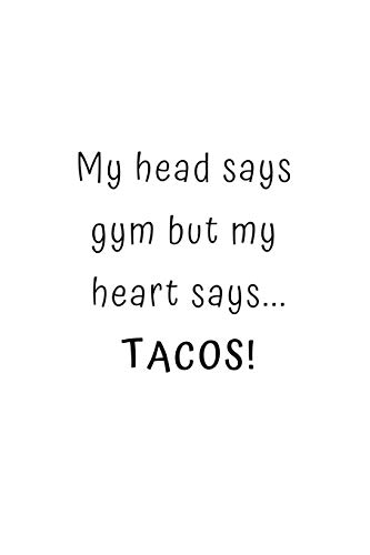 My head says gym but my heart says... TACOS!: Food Humor Notebook/Journal/Diary (6 x 9) 120 Lined pages