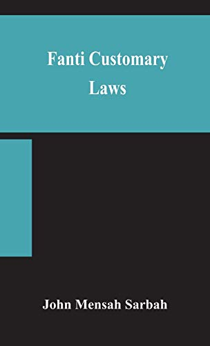 Compare Textbook Prices for Fanti customary laws, a brief introduction to the principles of the native laws and customs of the Fanti and Akan districts of the Gold Coast, with a ... some cases thereon decided in the Law Courts  ISBN 9789354157424 by Mensah Sarbah, John