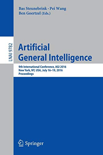 Artificial General Intelligence: 9th International Conference, AGI 2016, New York, NY, USA, July 16-19, 2016, Proceedings (Lecture Notes in Computer Science)