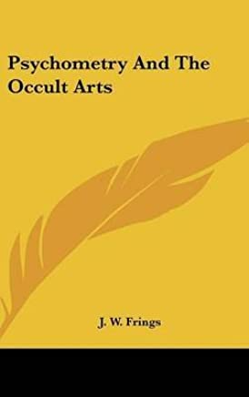 [(Psychometry and the Occult Arts)] [By (author) J W Frings] published on (May, 2010)