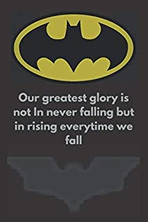 Our greatest glory is not In never falling but in rising everytime we fall: Journal/Notebook Blank Lined Ruled 6x9 100 Pages