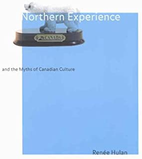 Northern Experience and the Myths of Canadian Culture
