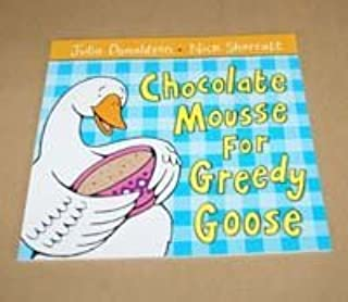 Chocolate Mousse for Greedy Goose