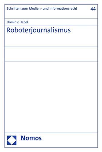 Roboterjournalismus (Schriften zum Medien- und Informationsrecht 44)