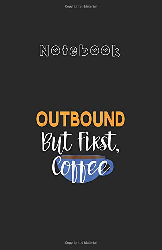 Notebook: Outbound But First CoffeeMedium Size 5.5''x8.5'' White Paper Blank Journal Notebook 122 Pages with Black Cover Perfect For All Ages - Kids And Your Friends