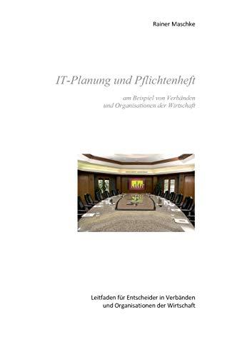 IT-Planung und Pflichtenheft: am Beispiel von Verbänden und Organisationen der Wirtschaft