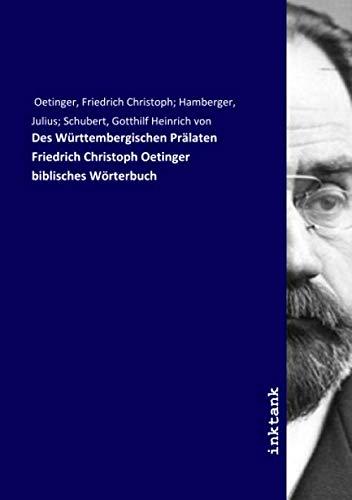 Des Württembergischen Prälaten Friedrich Christoph Oetinger biblisches Wörterbuch