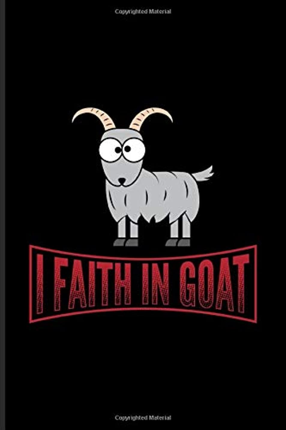 絶望的なエキスクスクスI Faith In Goat: Funny Goat Humor Quote Journal For Nature, Agriculture, Animal Farmer, Barn & Country Live Fans - 6x9 - 100 Blank Lined Pages