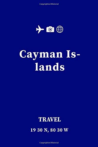 Cayman Islands Travel Journal | Notebook: Everything you need in a travel journal and nothing more| Pages 110 , 6 x 9 Inches