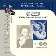 Dei sepolcri-Ultime lettere di Jacopo Ortis. Audiolibro. CD Audio