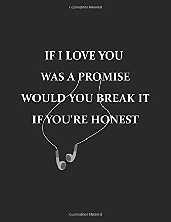 If I Love You Was a Promise Would You Break it If Youre Honest: Billie Eilish Quotes 8.5 x 11 Wide Ruled  Blank Lined Book | Designer Notebook Journal