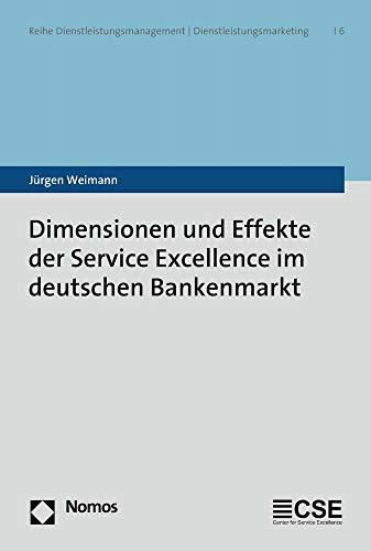 Dimensionen und Effekte der Service Excellence im deutschen Bankenmarkt (Reihe Dienstleistungsmanagement U Dienstleistungsmarketing, Band 6)