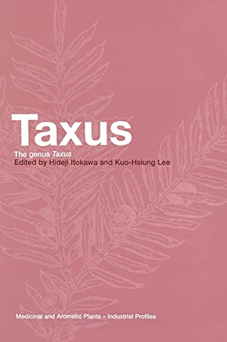 Taxus: The Genus Taxus (Medicinal and Aromatic Plants - Industrial Profiles, Band 32)